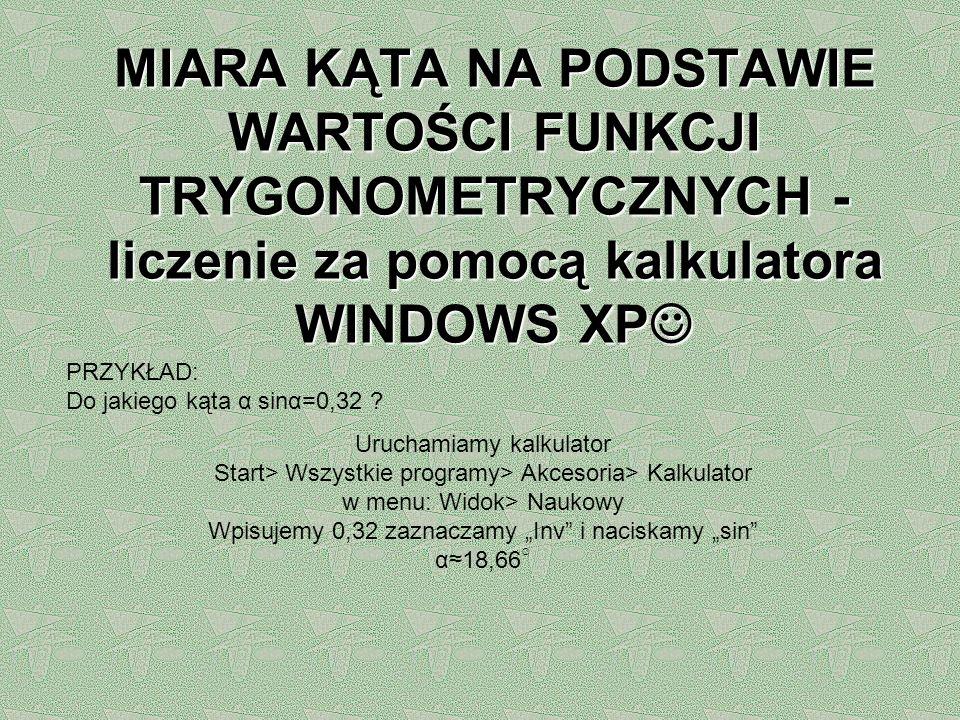 MIARA KĄTA NA PODSTAWIE WARTOŚCI FUNKCJI TRYGONOMETRYCZNYCH - liczenie za pomocą kalkulatora WINDOWS XP