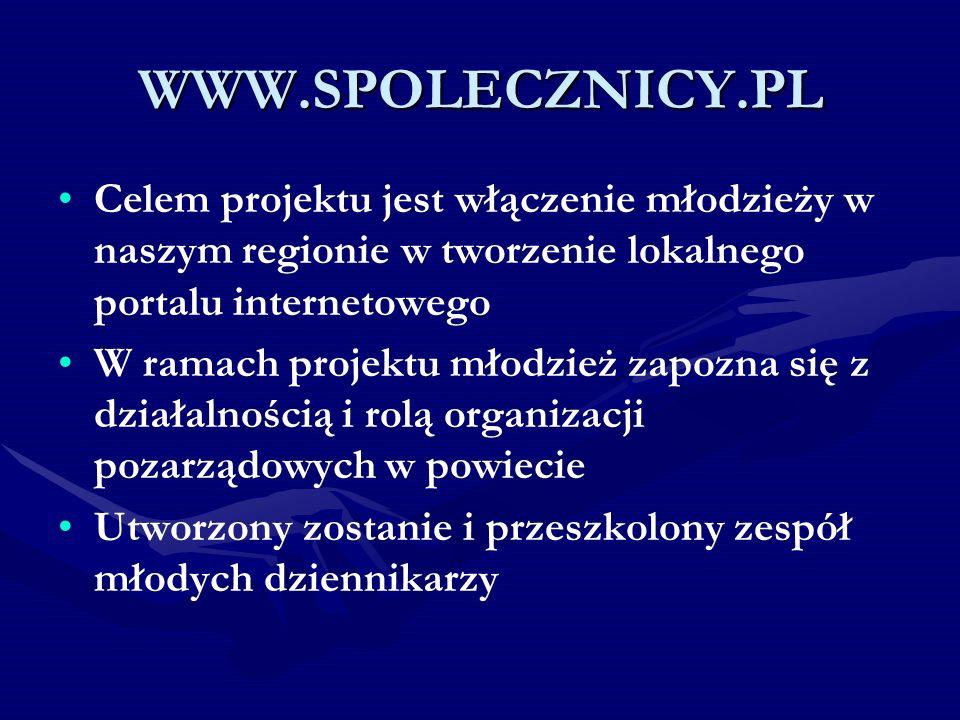WWW.SPOLECZNICY.PL Celem projektu jest włączenie młodzieży w naszym regionie w tworzenie lokalnego portalu internetowego.