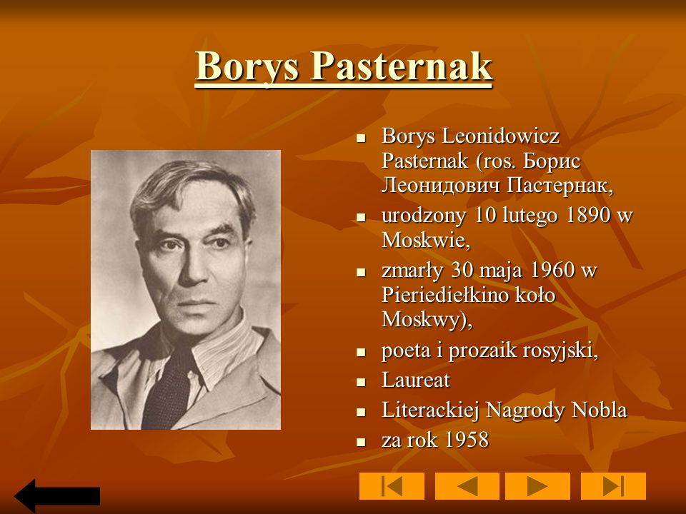 Borys Pasternak Borys Leonidowicz Pasternak (ros. Борис Леонидович Пастернак, urodzony 10 lutego 1890 w Moskwie,