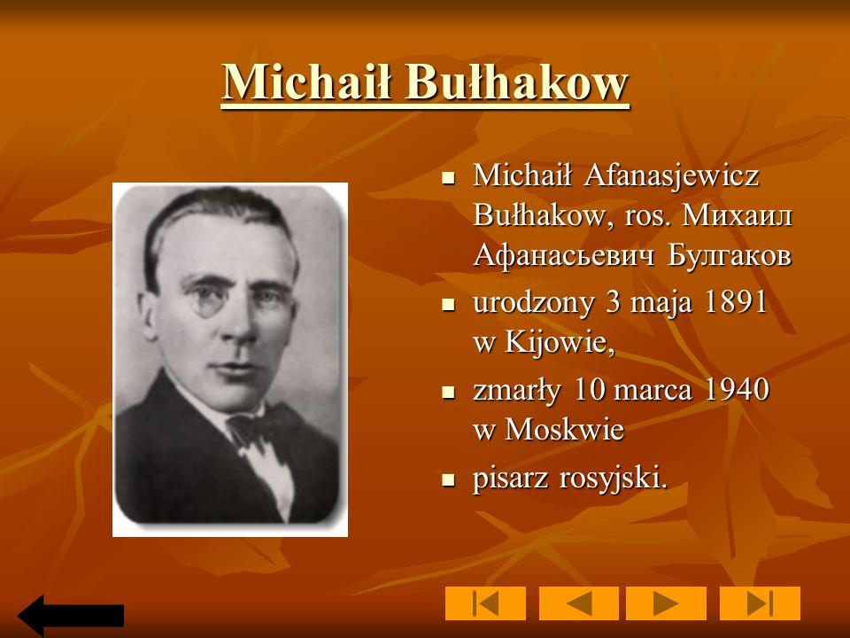 Michaił Bułhakow Michaił Afanasjewicz Bułhakow, ros. Михаил Афанасьевич Булгаков. urodzony 3 maja 1891 w Kijowie,
