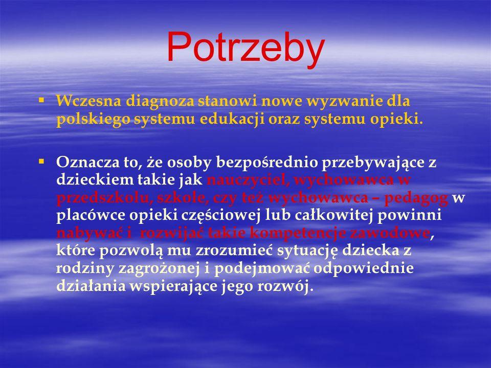 Potrzeby Wczesna diagnoza stanowi nowe wyzwanie dla polskiego systemu edukacji oraz systemu opieki.