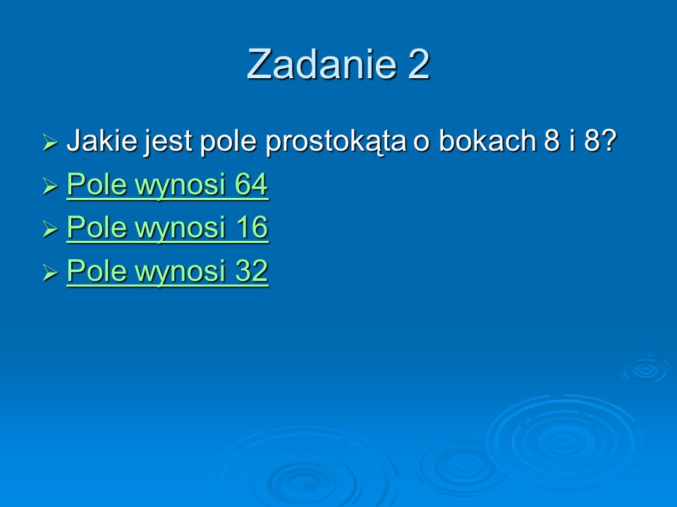 Zadanie 2 Jakie jest pole prostokąta o bokach 8 i 8 Pole wynosi 64