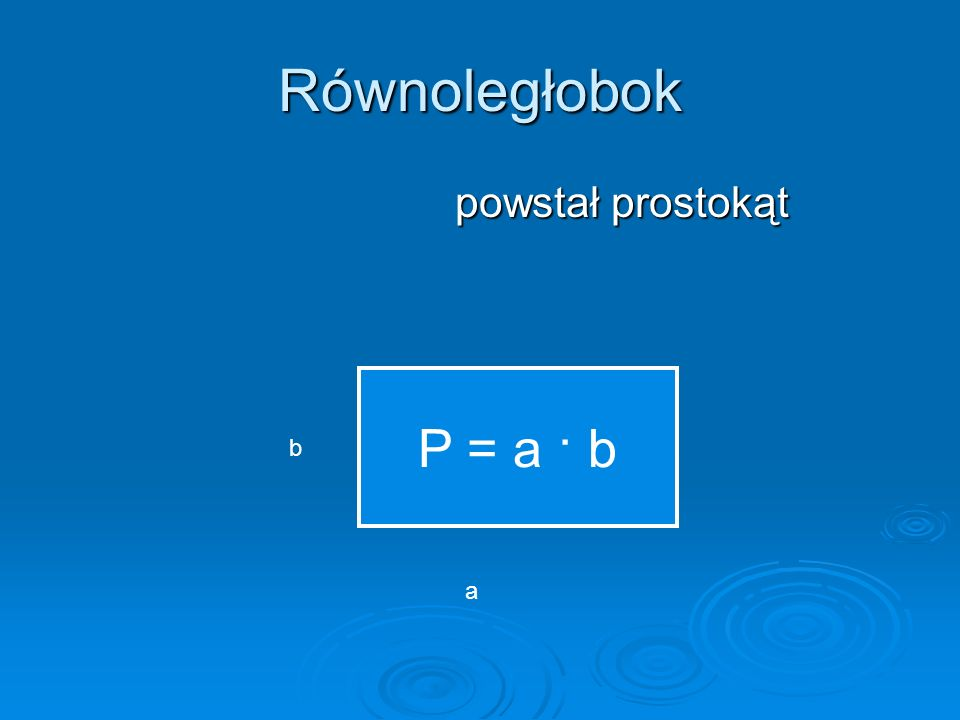 Równoległobok powstał prostokąt P = a · b h b a