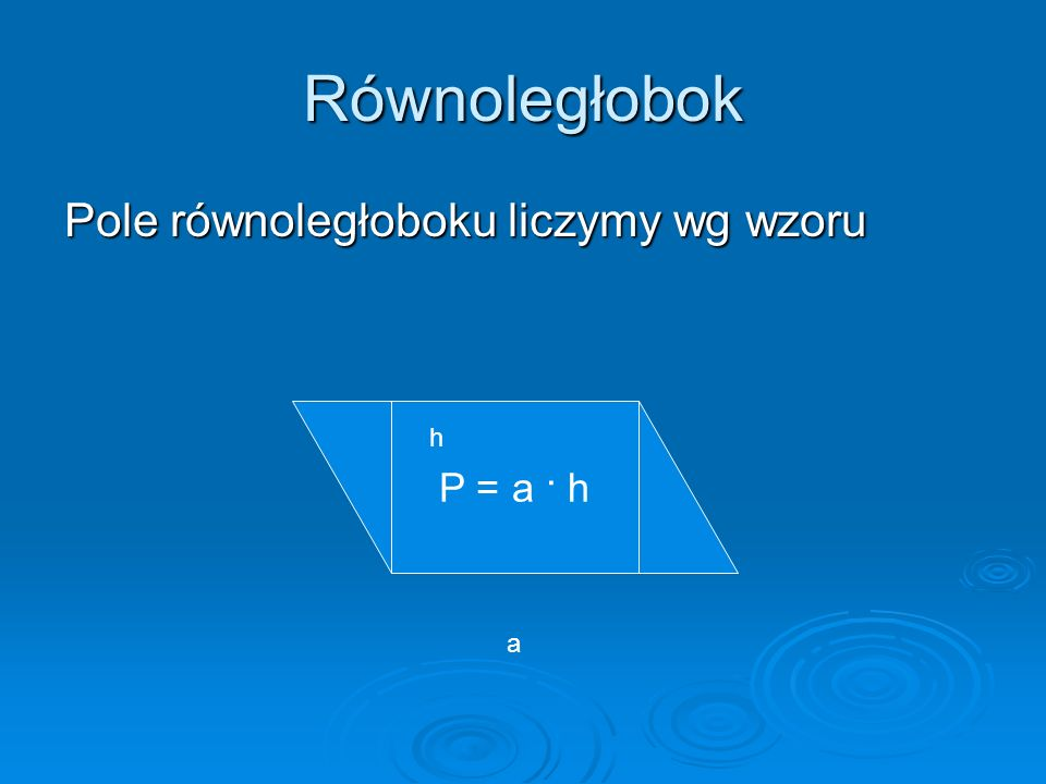 Równoległobok Pole równoległoboku liczymy wg wzoru P = a · h h a