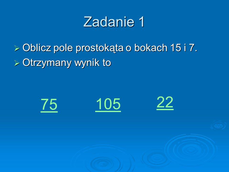 22 75 105 Zadanie 1 Oblicz pole prostokąta o bokach 15 i 7.