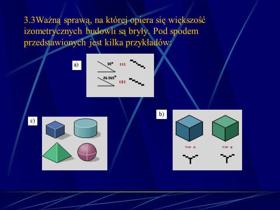 3.3Ważną sprawą, na której opiera się większość izometrycznych budowli są bryły. Pod spodem przedstawionych jest kilka przykładów: