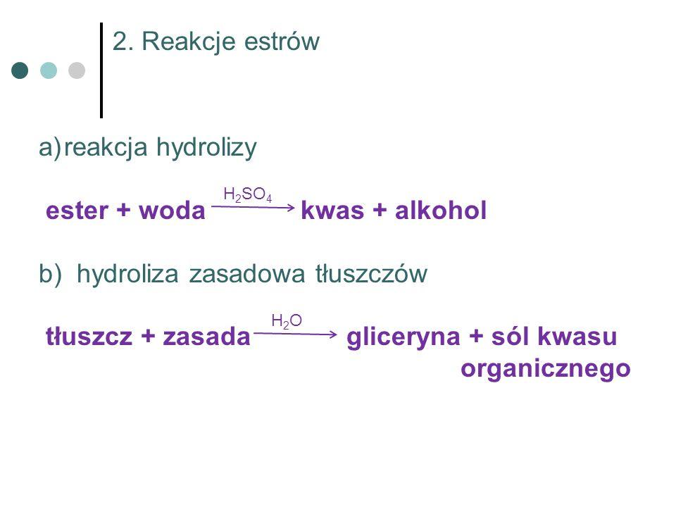 ester + woda kwas + alkohol hydroliza zasadowa tłuszczów