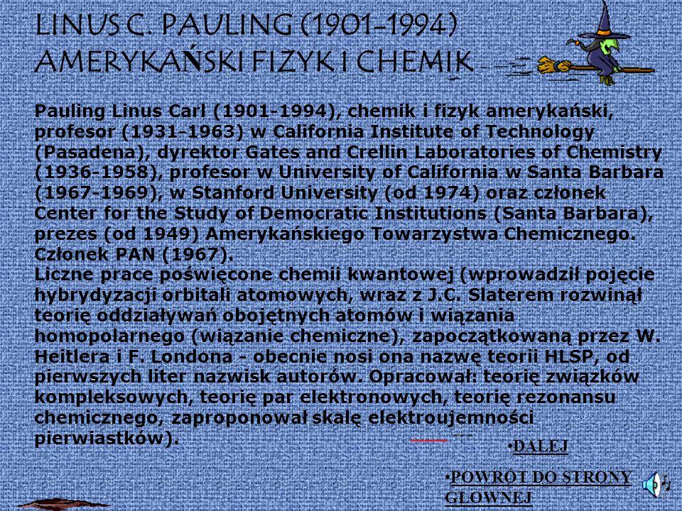 LINUS C. PAULING (1901-1994) AMERYKAŃSKI FIZYK I CHEMIK