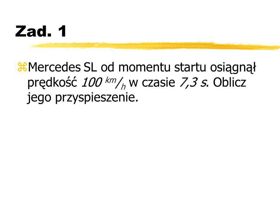 Zad. 1 Mercedes SL od momentu startu osiągnął prędkość 100 km/h w czasie 7,3 s.