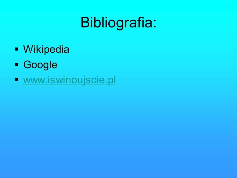 Bibliografia: Wikipedia Google www.iswinoujscie.pl