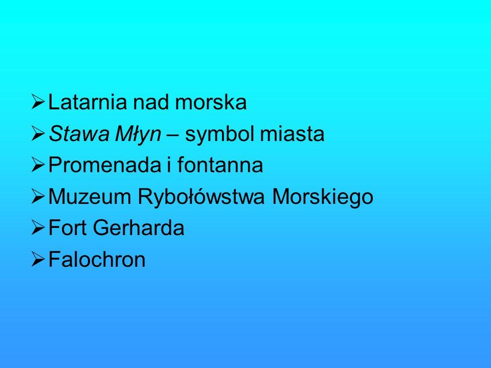 Latarnia nad morska Stawa Młyn – symbol miasta. Promenada i fontanna. Muzeum Rybołówstwa Morskiego.