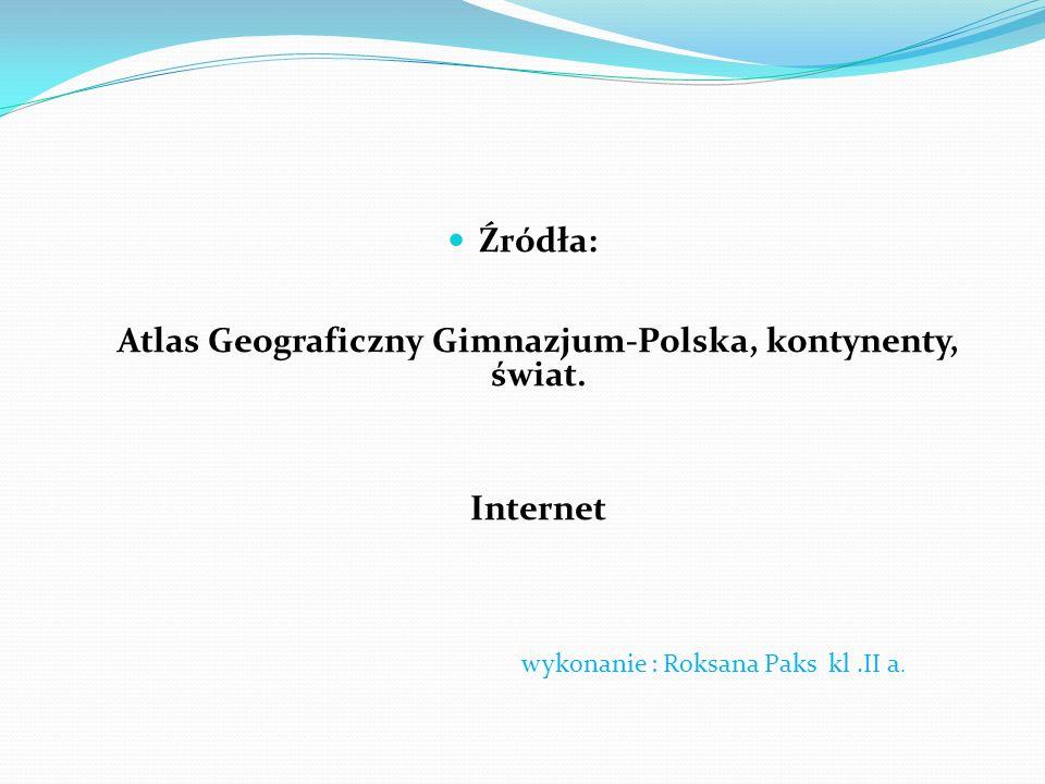 Źródła: Atlas Geograficzny Gimnazjum-Polska, kontynenty, świat