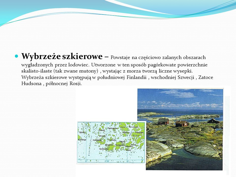 Wybrzeże szkierowe – Powstaje na częściowo zalanych obszarach wygładzonych przez lodowiec.