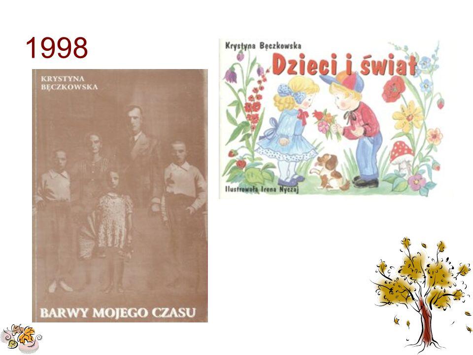 """1998W 1998 roku ukazał się tomik wierszy – """"Barwy mojego czasu oraz wiersze i opowiadania dla dzieci """"Dzieci i świat"""