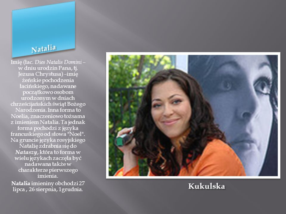 Natalia imieniny obchodzi 27 lipca , 26 sierpnia, 1grudnia.