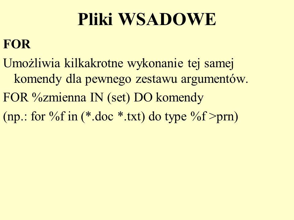 Pliki WSADOWE FOR. Umożliwia kilkakrotne wykonanie tej samej komendy dla pewnego zestawu argumentów.