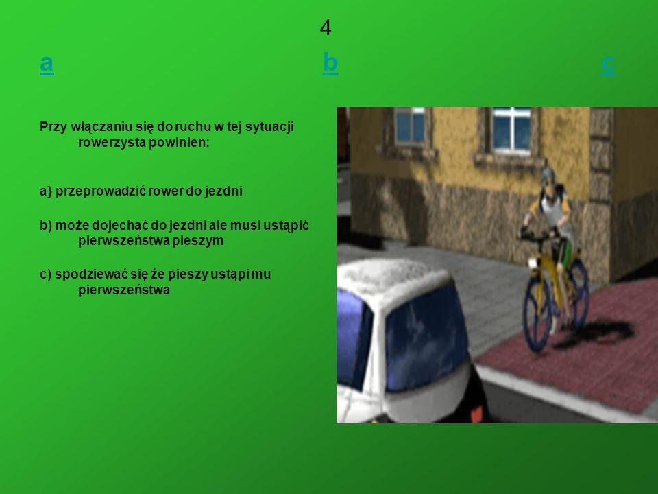 4 a b c. Przy włączaniu się do ruchu w tej sytuacji rowerzysta powinien: