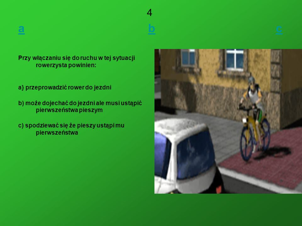 4a b c. Przy włączaniu się do ruchu w tej sytuacji rowerzysta powinien: