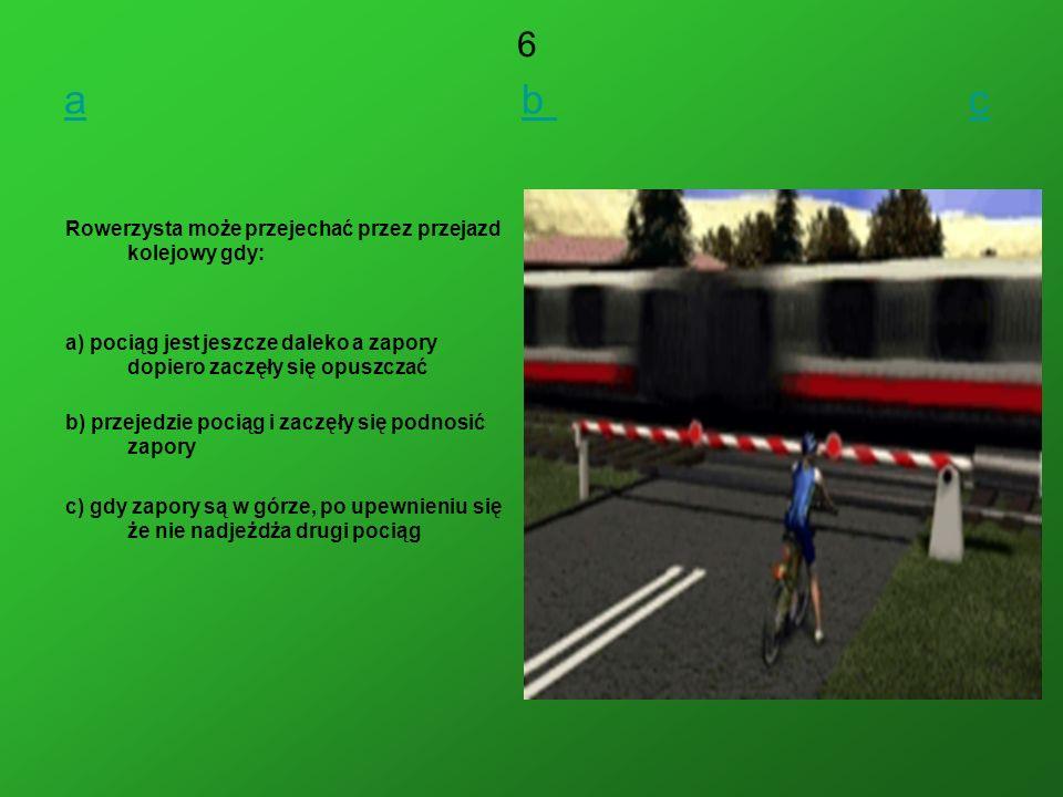 a b c 6 Rowerzysta może przejechać przez przejazd kolejowy gdy:
