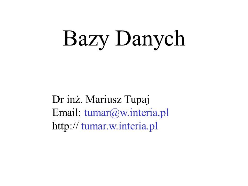 Bazy Danych Dr inż. Mariusz Tupaj