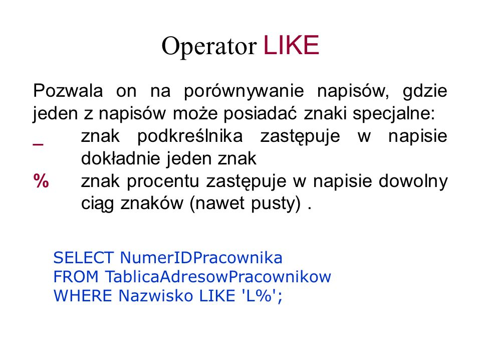 Operator LIKE Pozwala on na porównywanie napisów, gdzie jeden z napisów może posiadać znaki specjalne: