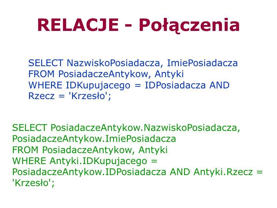 RELACJE - Połączenia SELECT NazwiskoPosiadacza, ImiePosiadacza