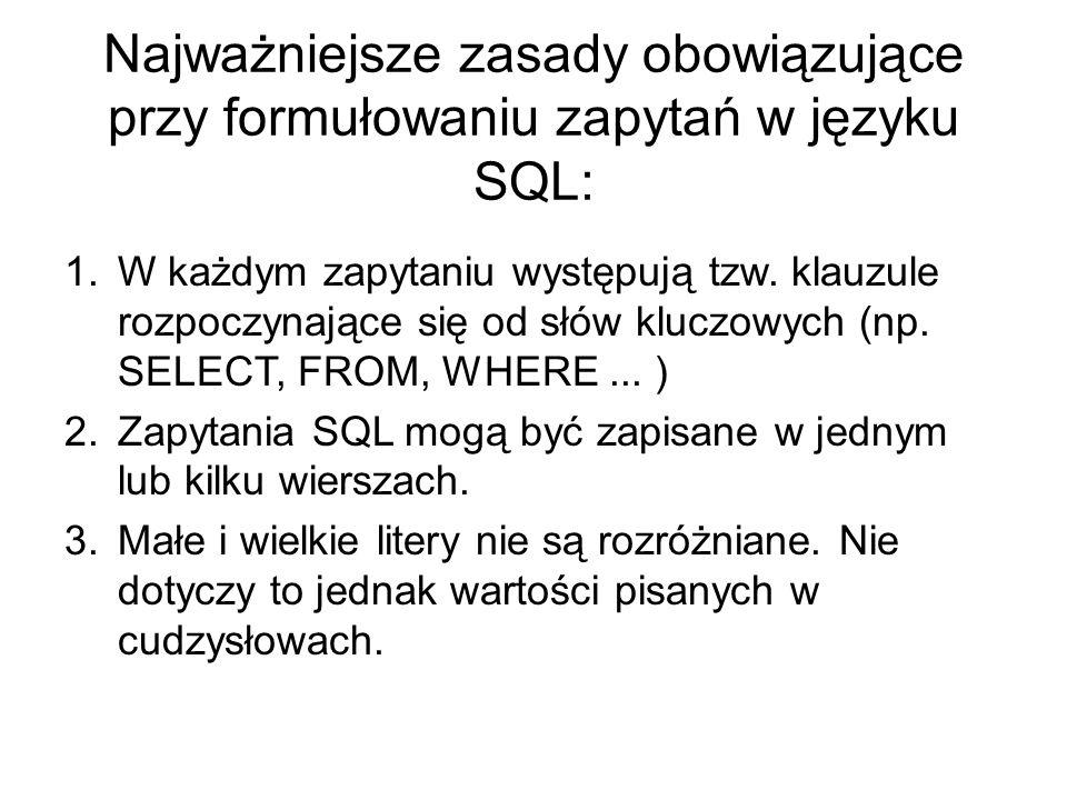 Najważniejsze zasady obowiązujące przy formułowaniu zapytań w języku SQL: