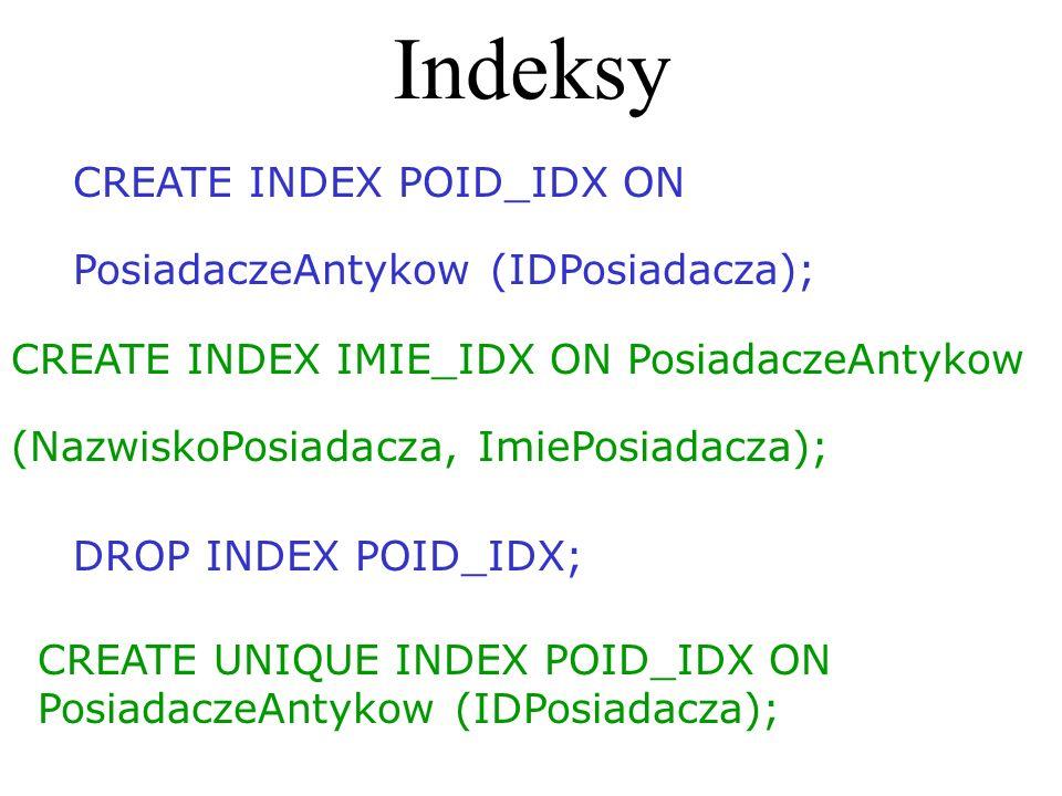 Indeksy CREATE INDEX POID_IDX ON PosiadaczeAntykow (IDPosiadacza);