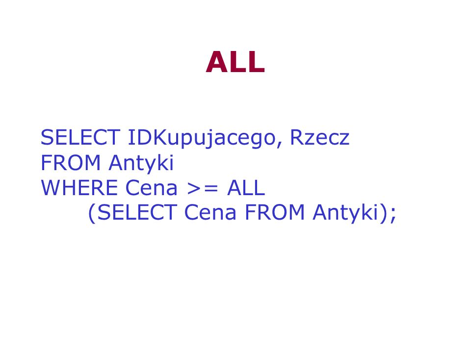 ALL SELECT IDKupujacego, Rzecz FROM Antyki WHERE Cena >= ALL