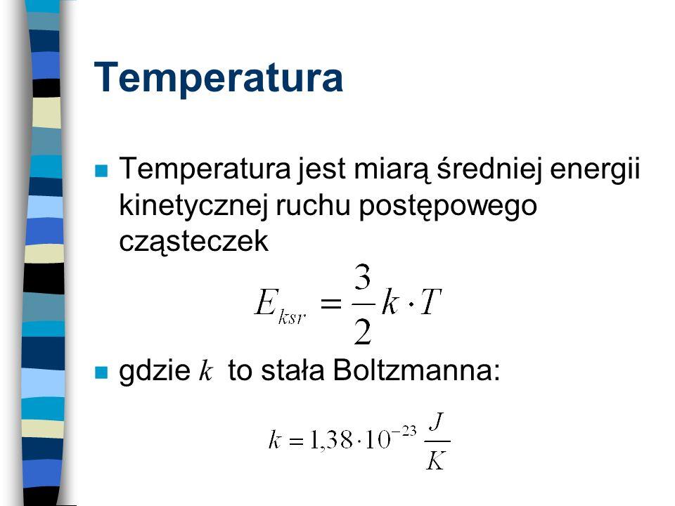 Temperatura Temperatura jest miarą średniej energii kinetycznej ruchu postępowego cząsteczek.