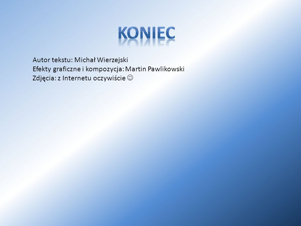 Koniec Autor tekstu: Michał Wierzejski