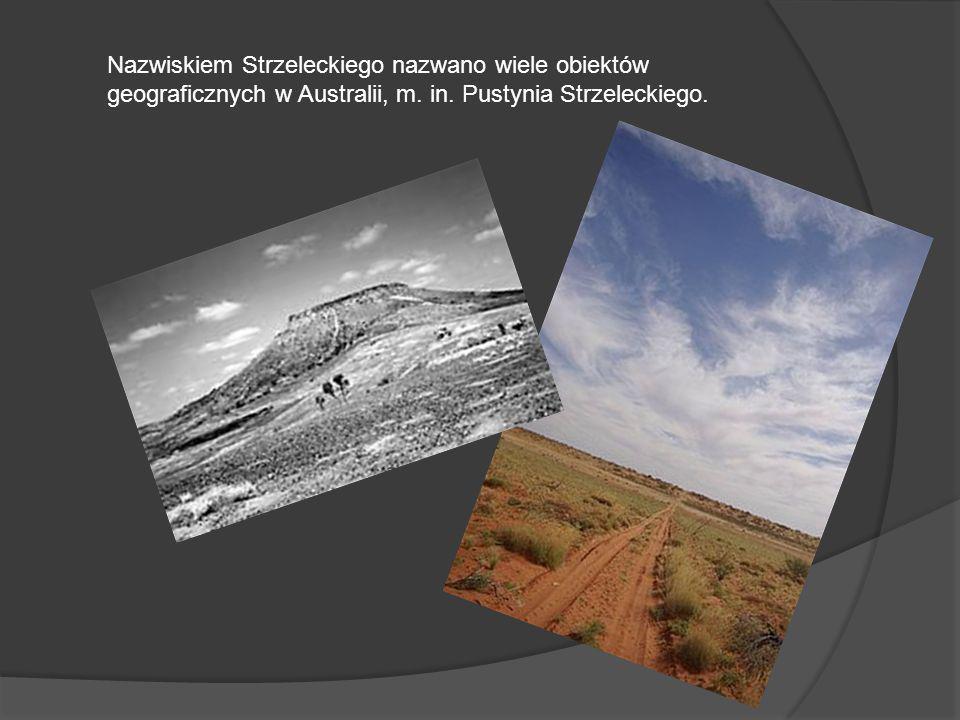 Nazwiskiem Strzeleckiego nazwano wiele obiektów geograficznych w Australii, m.