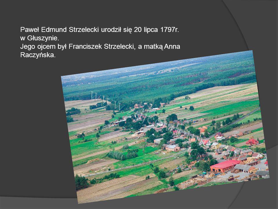 Paweł Edmund Strzelecki urodził się 20 lipca 1797r. w Głuszynie.