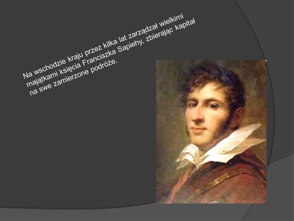 Na wschodzie kraju przez kilka lat zarządzał wielkimi majątkami księcia Franciszka Sapiehy, zbierając kapitał na swe zamierzone podróże.