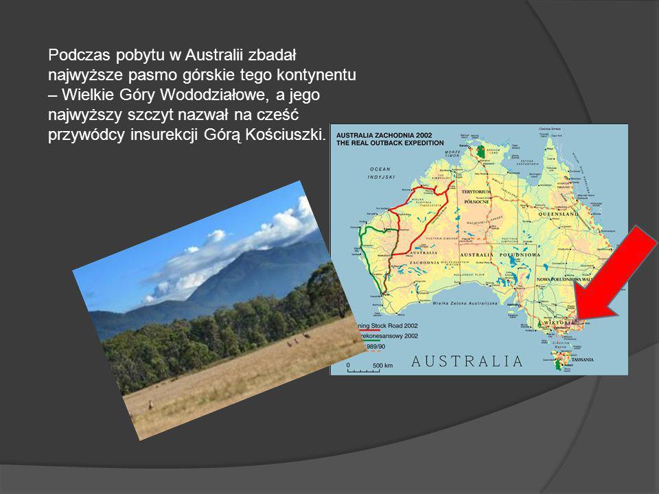 Podczas pobytu w Australii zbadał najwyższe pasmo górskie tego kontynentu – Wielkie Góry Wododziałowe, a jego najwyższy szczyt nazwał na cześć przywódcy insurekcji Górą Kościuszki.