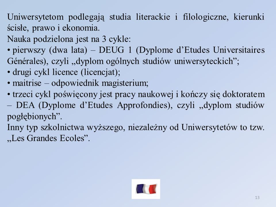Uniwersytetom podlegają studia literackie i filologiczne, kierunki ścisłe, prawo i ekonomia.