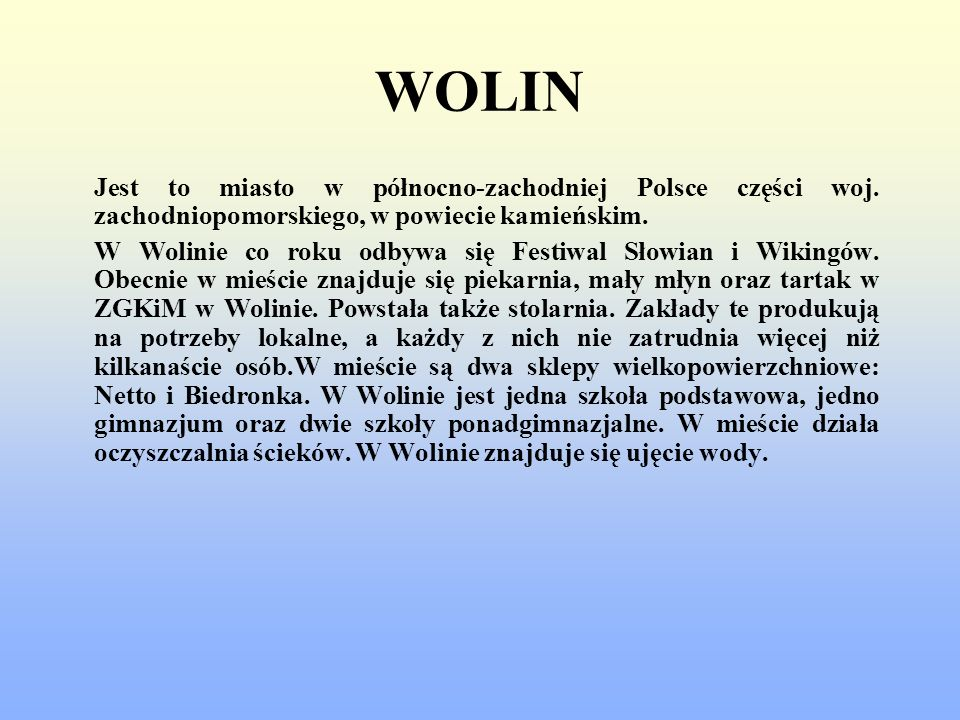 WOLIN Jest to miasto w północno-zachodniej Polsce części woj. zachodniopomorskiego, w powiecie kamieńskim.