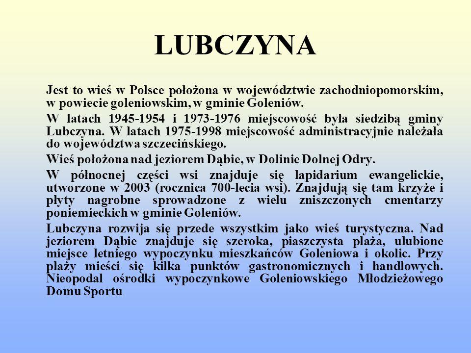 LUBCZYNA Jest to wieś w Polsce położona w województwie zachodniopomorskim, w powiecie goleniowskim, w gminie Goleniów.