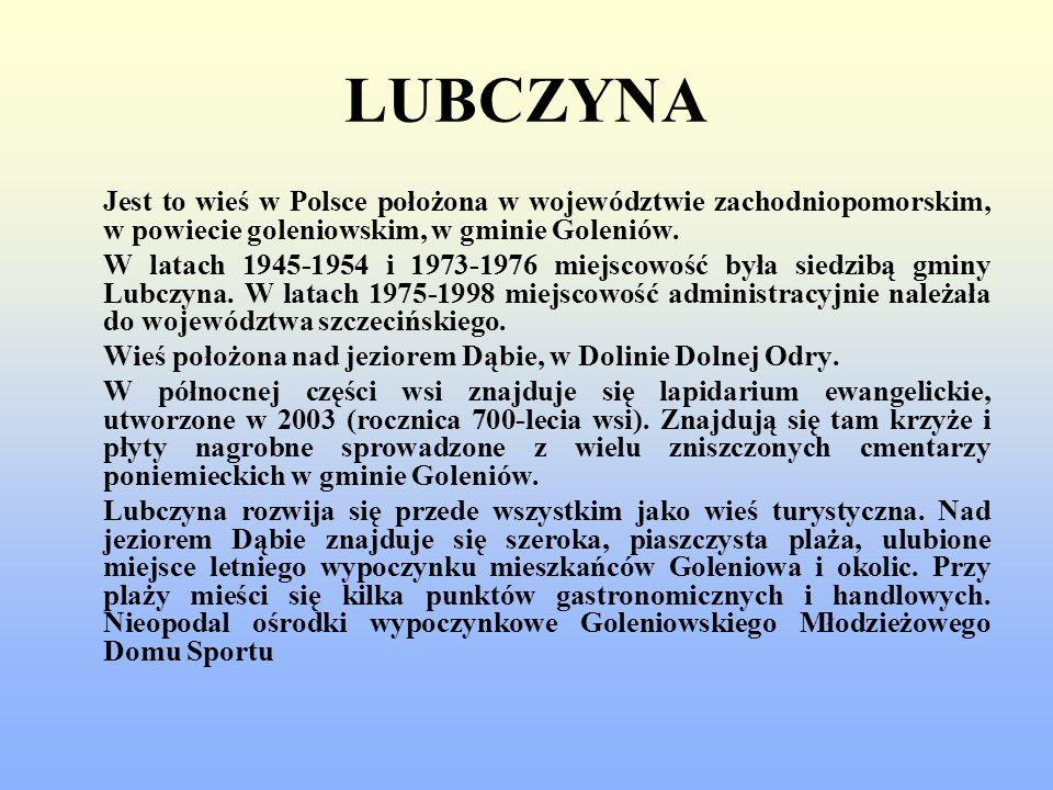 LUBCZYNAJest to wieś w Polsce położona w województwie zachodniopomorskim, w powiecie goleniowskim, w gminie Goleniów.