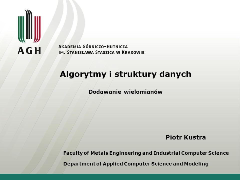 Algorytmy i struktury danych Dodawanie wielomianów