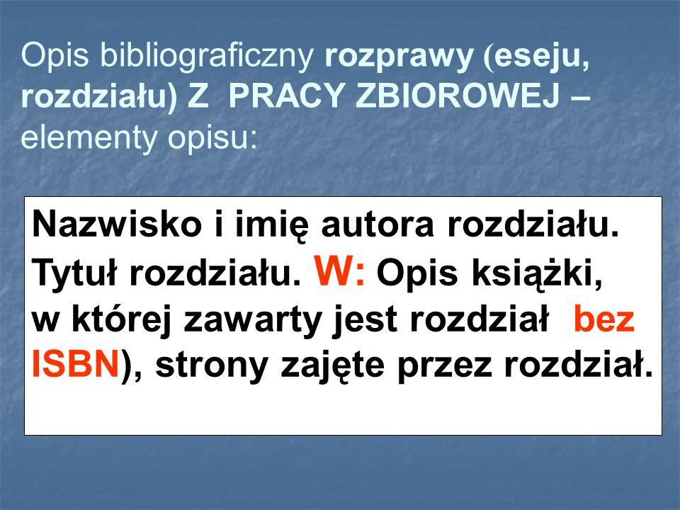 Opis bibliograficzny rozprawy (eseju, rozdziału) Z PRACY ZBIOROWEJ – elementy opisu: