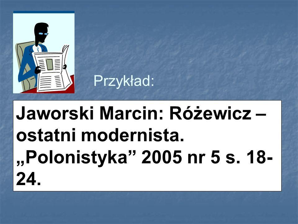 """Przykład: Jaworski Marcin: Różewicz – ostatni modernista. """"Polonistyka 2005 nr 5 s. 18-24."""