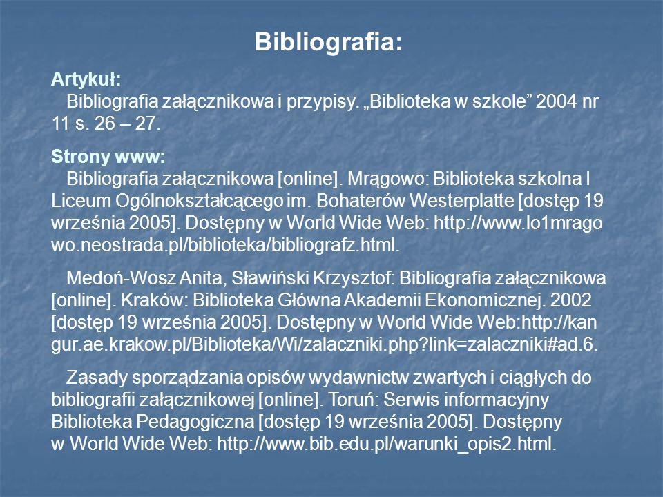 """Bibliografia:Artykuł: Bibliografia załącznikowa i przypisy. """"Biblioteka w szkole 2004 nr 11 s. 26 – 27."""