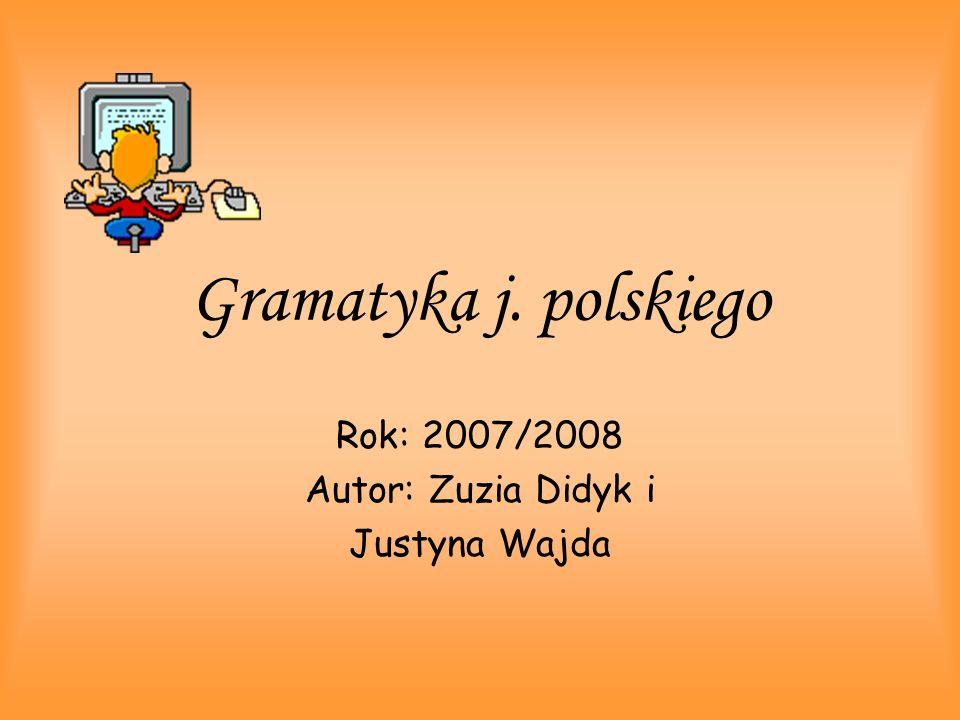 Rok: 2007/2008 Autor: Zuzia Didyk i Justyna Wajda