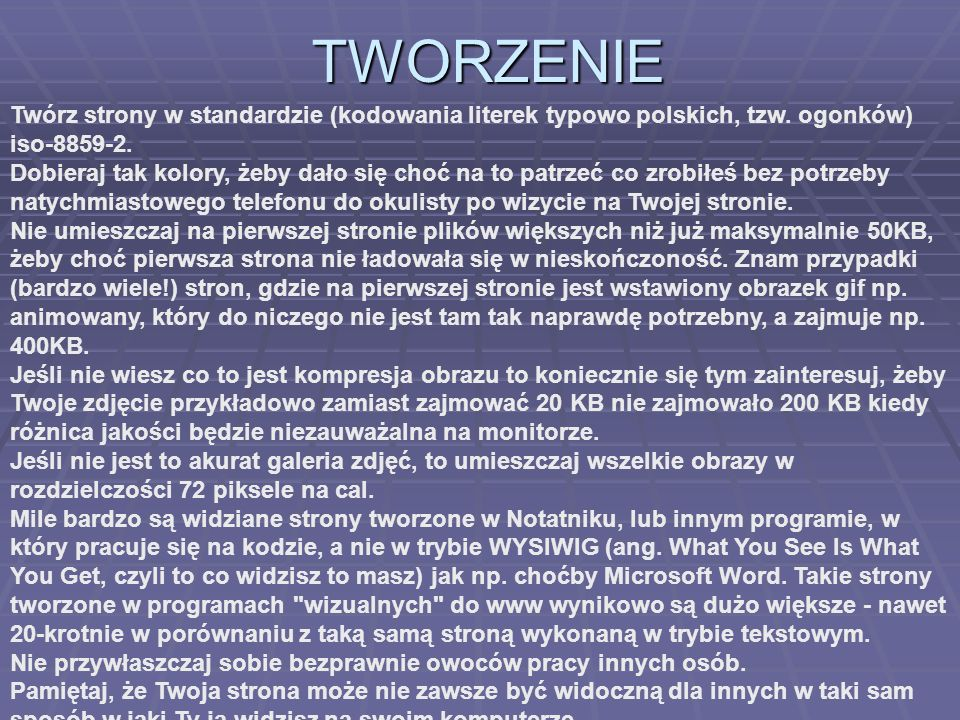 TWORZENIE Twórz strony w standardzie (kodowania literek typowo polskich, tzw. ogonków) iso-8859-2.