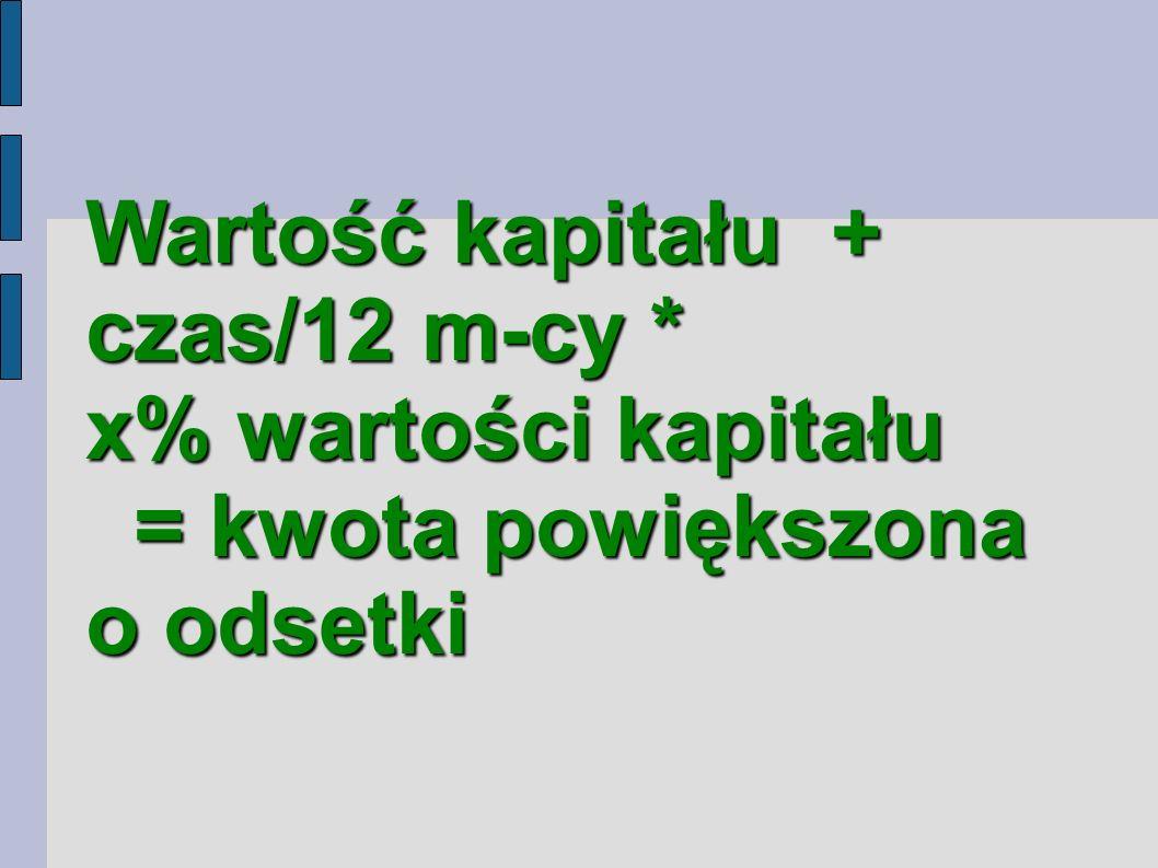 Wartość kapitału + czas/12 m-cy *