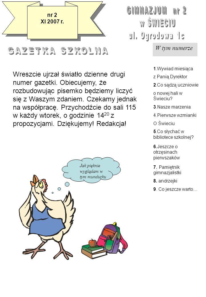 GIMNAZJUM nr 2 w ŚWIECIU. ul. Ogrodowa 1c. nr 2. XI 2007 r. W tym numerze. GAZETKA SZKOLNA. 1.Wywiad miesiąca.