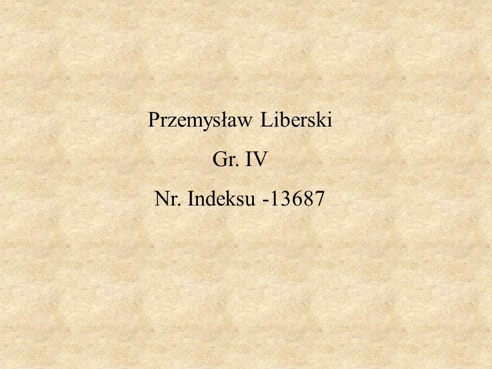 Przemysław Liberski Gr. IV Nr. Indeksu -13687