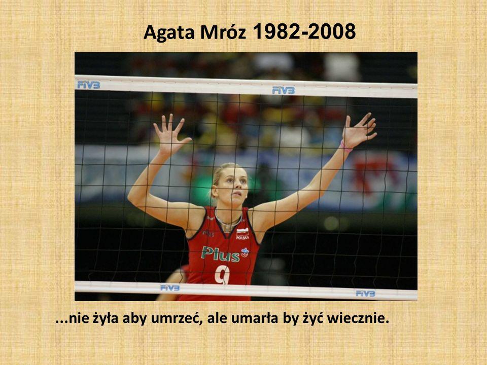 Agata Mróz 1982-2008 ...nie żyła aby umrzeć, ale umarła by żyć wiecznie.