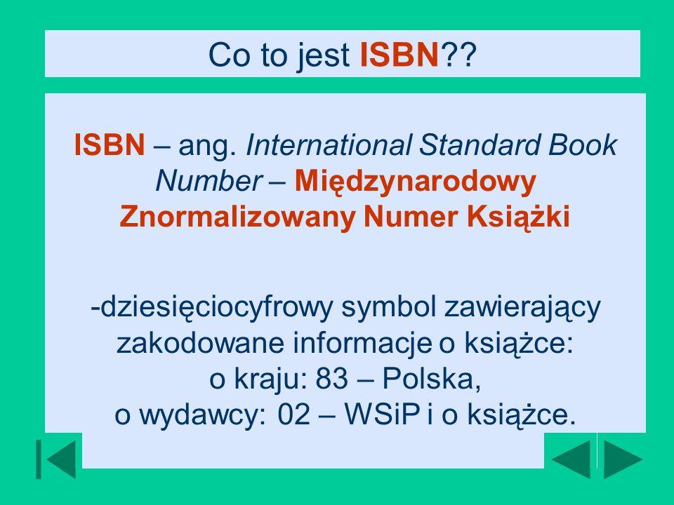 Co to jest ISBN ISBN – ang. International Standard Book Number – Międzynarodowy Znormalizowany Numer Książki.